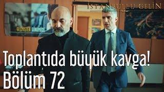 İstanbullu Gelin 72. Bölüm - Toplantıda Büyük Kavga!