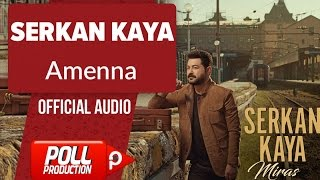 Serkan Kaya - Amenna - ( Official Audio ) Video