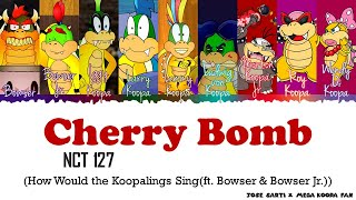 [SPECIAL] How Would the Koopalings Sing NCT 127 Cherry Bomb (ft. Bowser \u0026 Bowser Jr.) (FANMADE)