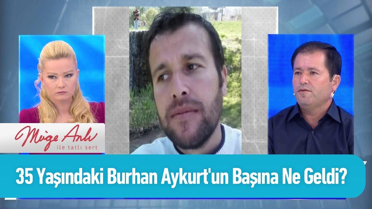 35 Yaşındaki Burhan Aykurt'un başına ne geldi? - Müge Anlı ile Tatlı Sert 13 Eylül 2019