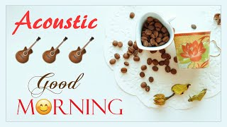 Acoustic Morning Songs 2021 | Best Morning Songs Playlist | Acoustic Music For Relaxing & Coffee