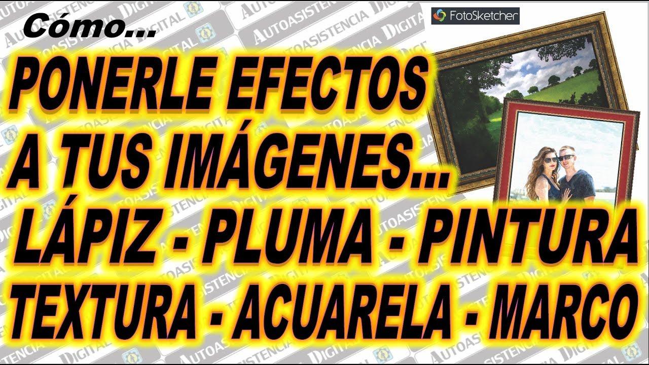 Como Ponerle Efectos a Imágenes: Efecto Lápiz, Pluma, Acuarela ...