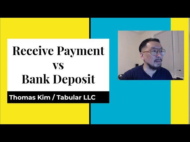 Receive Payment vs Bank Deposit in QuickBooks - Thomas Kim from Tabular LLC