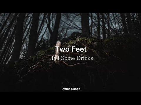 Two Feet - Had Some Drinks (Lyrics)