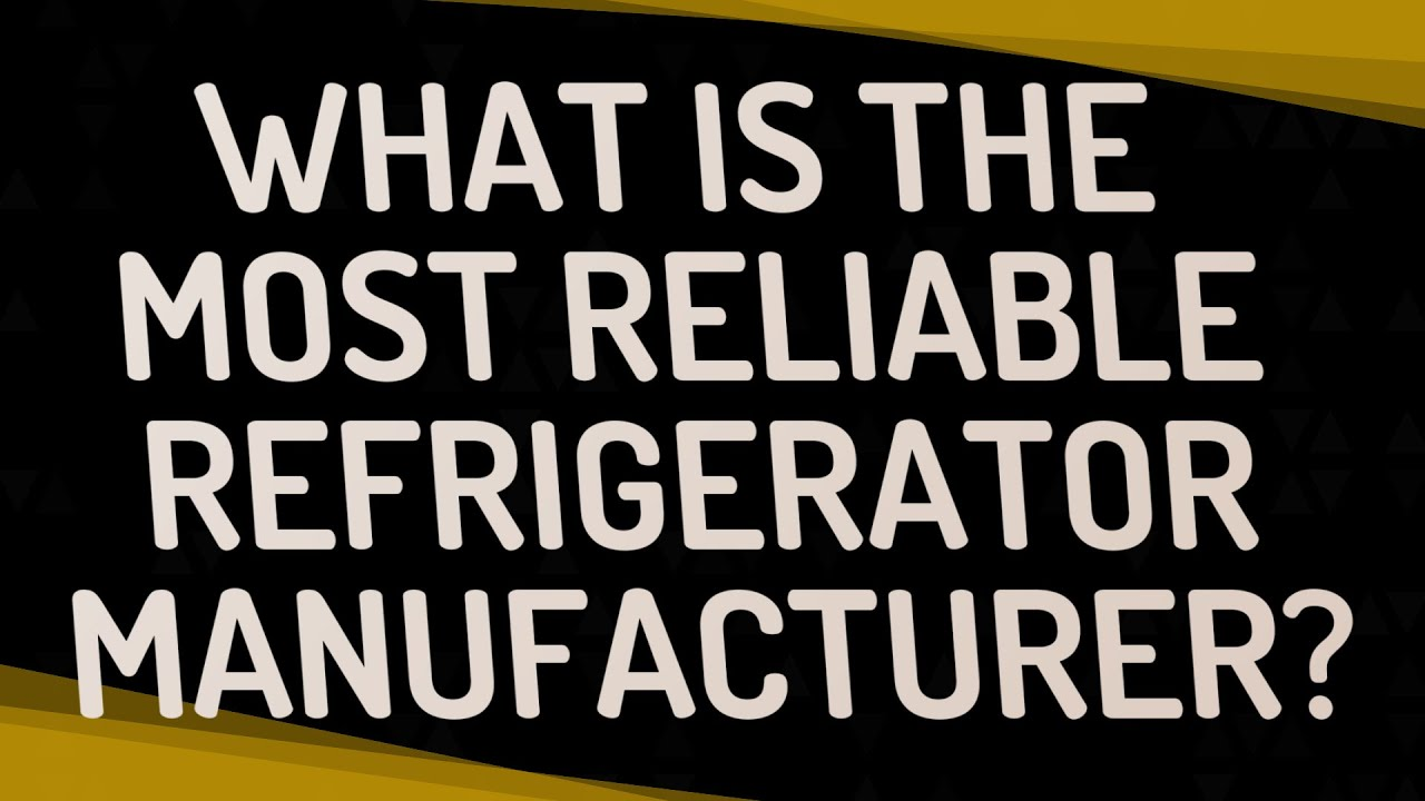 Most Reliable Refrigerator >> What Is The Most Reliable Refrigerator Manufacturer