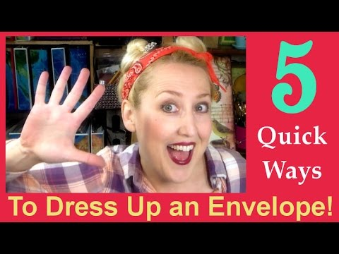 5 Fast & Fun Ways To Dress Up Your Envelopes!