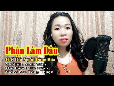 Phận Làm Dâu | Chế Thà Người Đừng Hứa | Cover Trà Xanh | Video By Tống Thuận