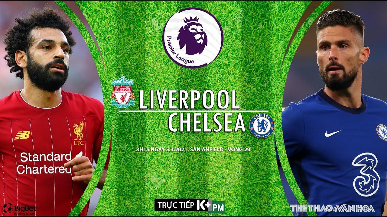 [SOI KÈO BÓNG ĐÁ] Liverpool – Chelsea (3h15 ngày 5/3). Vòng 29 Ngoại hạng Anh. Trực tiếp K+PM