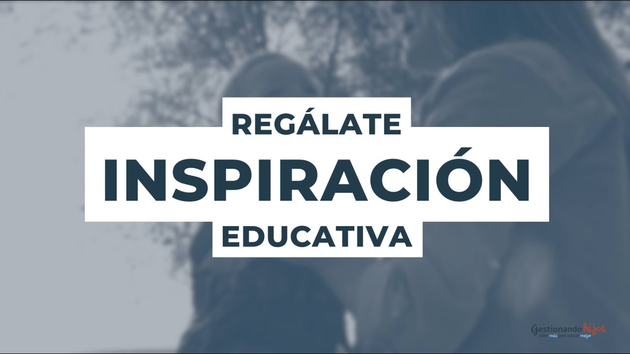 Regálate inspiración educativa