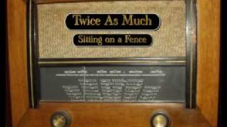 Twice As Much - Sitting on a Fence