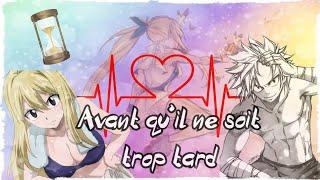 Avant qu'il ne soit trop tard ~ épisode 10 ~ fanfiction Fairy Tail ~ Nalu thumbnail