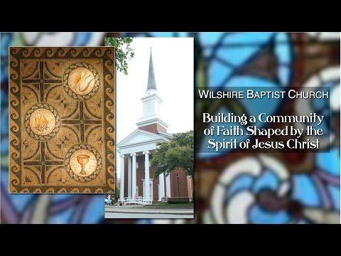 Wilshire Baptist Church Morning Worship, July 12, 2015