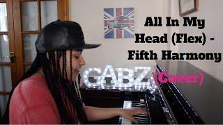 All In My Head (Flex) - Fifth Harmony (Gabz Cover)