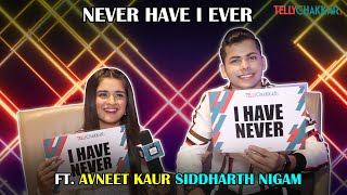 Avneet-Siddharth gossip about eachother's secrets | Never Have I Ever | Exclusive | TellyChakkar