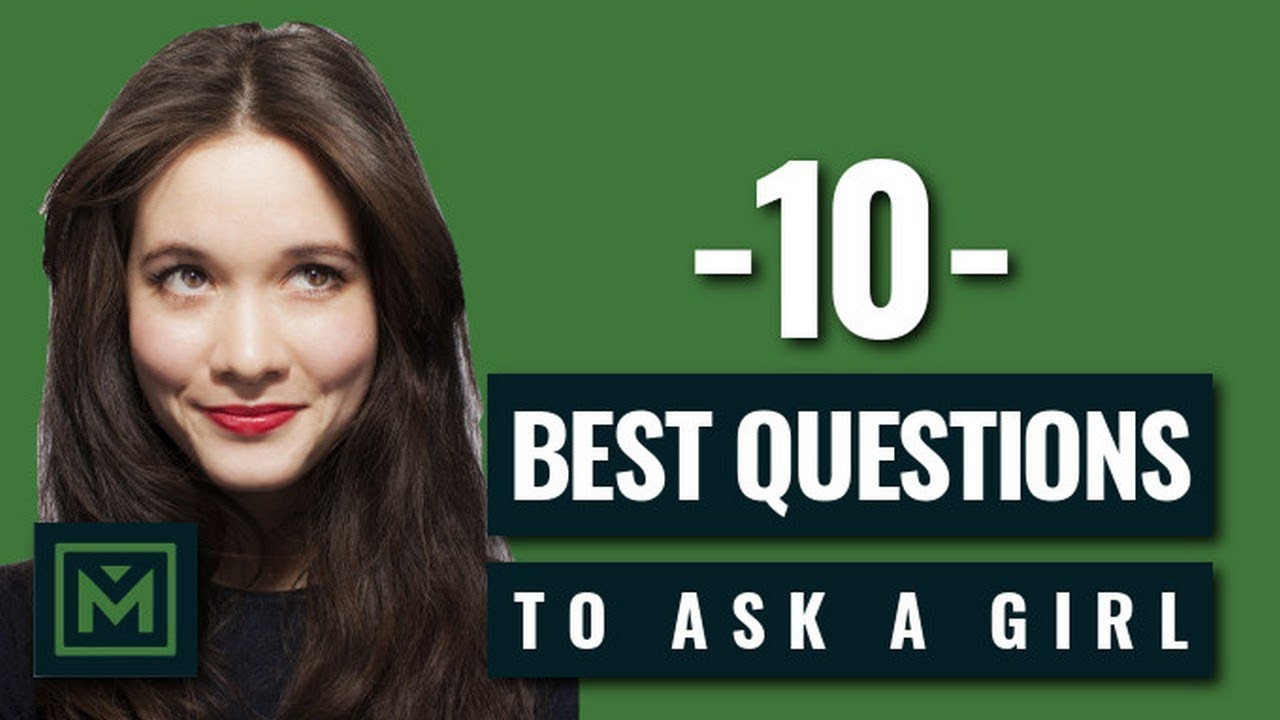 10 Best Questions To Ask A Girl You Like - Powerful Conversation Starters  to Get Her to Open Up