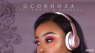 Dj Sithelo - Gcobhoza ft. Koppies, Thuli+lyrics