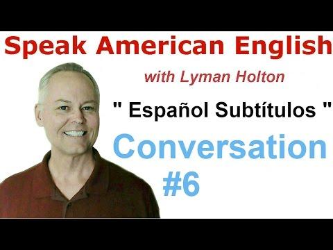 Speak English - Learn English Conversation #6 W/ Spanish Subtitles - American English Pronunciation