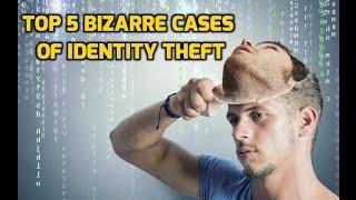 Top 5 Bizarre Cases of Identity Theft
