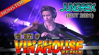 The Best of VINAHOUSE Remix 2021   Jungrex Edit Remastered   Clean Nonstop Hits 2021