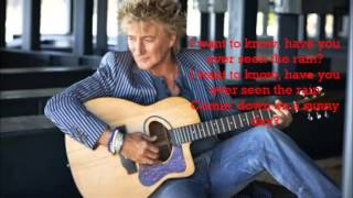 Have You Ever Seen The Rain - Rod Stewart ( lyrics )