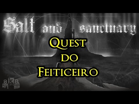 Salt and Sanctuary - Quest do Feiticeiro - Guia passo a passo