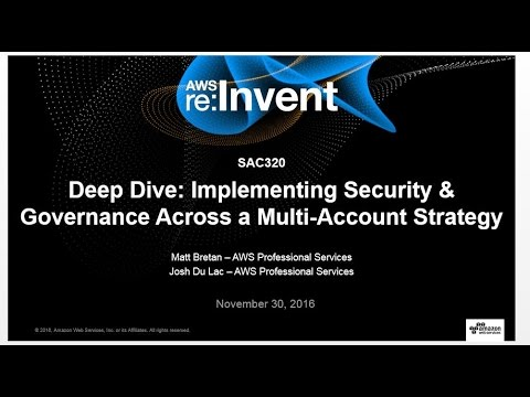 AWS re:Invent 2016: Deep Dive: Security and Governance Across a Multi-Account Strategy (SAC320)