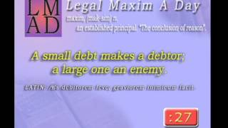 "Legal Maxim A Day - May 9th 2013 - ""A small debt makes a debtor......"""