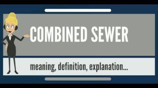 What is COMBINED SEWER? What does COMBINED SEWER mean? COMBINED SEWER meaning & explanation