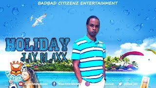 Jay Blaxx - Holiday [Summer Braff Riddim ] July 2018