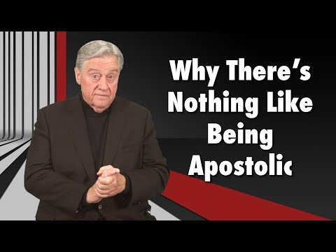 Why There's Nothing Like Being Apostolic