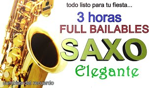 3 HORAS FULL BAILABLES -SAXO ELEGANTE-TODO LISTO PARA TU FIESTA