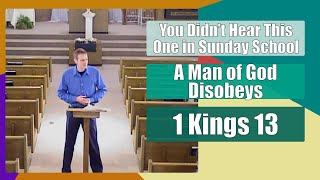 1 Kings 13 - A Man of God Disobeys - You Didn't Hear This One in Sunday School