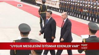 """Cumhurbaşkanı Erdoğan: """"Uygur Meselesini İstismar Edenler Var"""""""