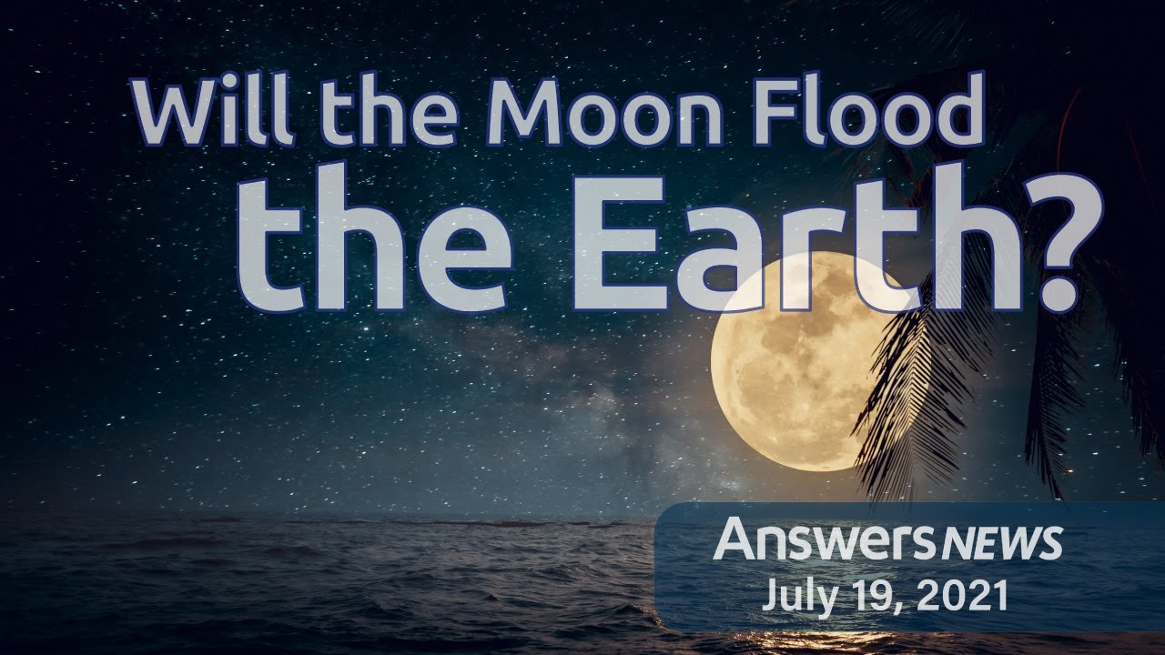 Will the Moon Flood the Earth? - Answers News: July 19, 2021