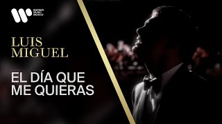 Luis Miguel - El Dia Que Me Quieras (Video Oficial)