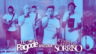 I Love Pagode Apresenta #TodosCantamSorriso - Sorriso Maroto