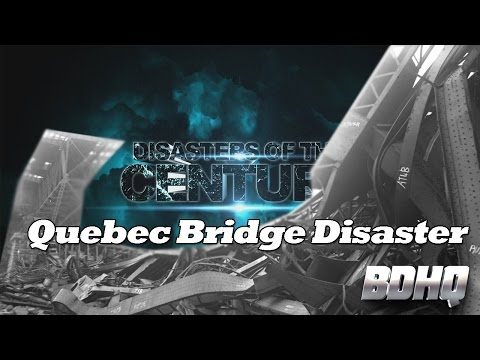 Quebec Bridge Disaster - Disasters of the Century