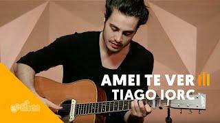 Amei Te Ver - Tiago Iorc (versão Cifra Club)