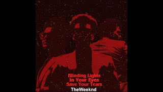 The Weeknd - 𝐁𝐥𝐢𝐧𝐝𝐢𝐧𝐠 𝐋𝐢𝐠𝐡𝐭𝐬 𝐱 𝐈𝐧 𝐘𝐨𝐮𝐫 𝐄𝐲𝐞𝐬 𝐱 𝐒𝐚𝐯𝐞 𝐘𝐨𝐮𝐫 𝐓𝐞𝐚𝐫𝐬