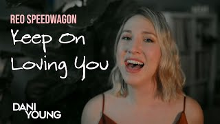 Keep On Loving You - REO Speedwagon (Cover by Dani Young) [Official Video]