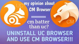 My Opinion about CM Browser | uninstall uc browser and install cm browser?
