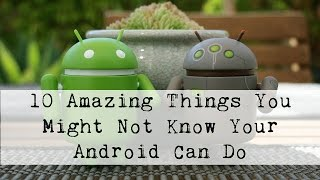 10 Amazing Android Tips You Might Not Know About