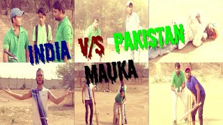 INDIA VS PAKISTAN||MAUKA||RAJA SHARMA||