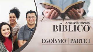 Egoísmo | Aconselhamento Bíblico | Paolla Reis | Letícia Minervino | Part I | IPP TV