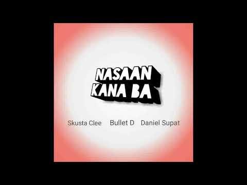 Nasaan Kana Ba - Skusta Clee x Bullet D x Daniel Supat(REMIX)OFFICIAL AUDIO