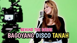 Behind The Scene||BAGOYANG DISCO TANAH ||