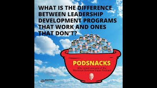 Podsnacks Episode 12: What differentiates leadership development programs that work?