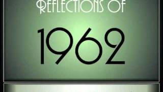 Reflections Of 1962 - Part 1 ♫ ♫  [65 Songs]