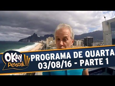 Okay Pessoal!!! (03/08/16) - Quarta - Parte 1