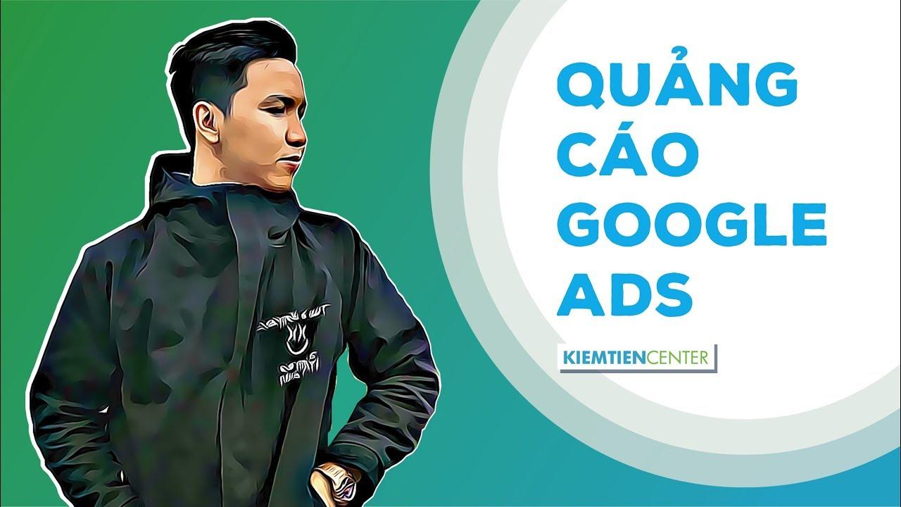 Hướng dẫn toàn tập cách chạy quảng cáo Google Search Ads (Google Adwords) – Kiemtiencenter